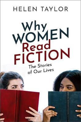 Why Women Read Fiction: The Stories of Our Lives by Helen Taylor