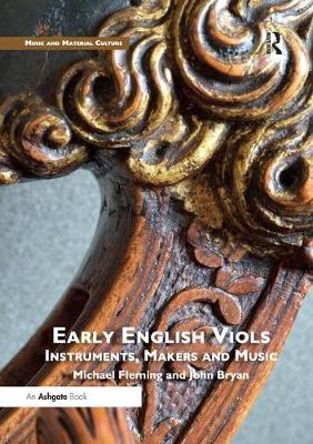 Early English Viols: Instruments, Makers and Music by Michael Fleming