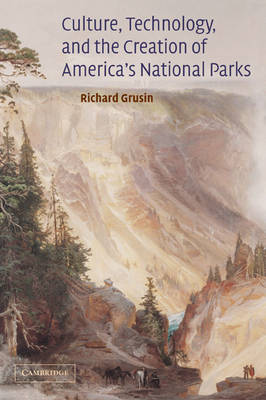 Culture, Technology, and the Creation of America's National Parks book
