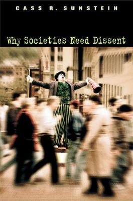 Why Societies Need Dissent by Cass R. Sunstein
