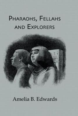 Pharaohs, Fellahs and Explorers by Amelia B. Edwards