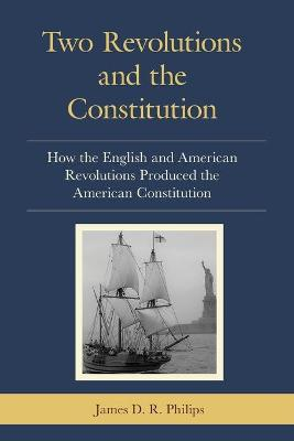 Two Revolutions and the Constitution: How the English and American Revolutions Produced the American Constitution book