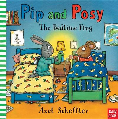 Pip and Posy: The Bedtime Frog by Nosy Crow