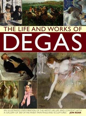 Life and Works of Degas by Jon Kear