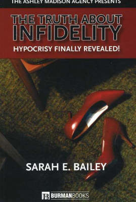 The Truth About Infidelity by Sarah E. Bailey