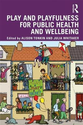 Play and playfulness for public health and wellbeing by Alison Tonkin