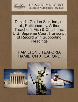 Dimitri's Golden Star, Inc., Et Al., Petitioners, V. Arthur Treacher's Fish & Chips, Inc. U.S. Supreme Court Transcript of Record with Supporting Pleadings by Hamilton J Teaford
