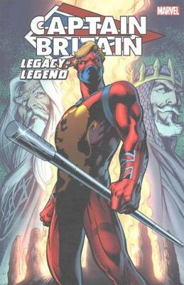 Captain Britain: Legacy Of A Legend by Chris Claremont