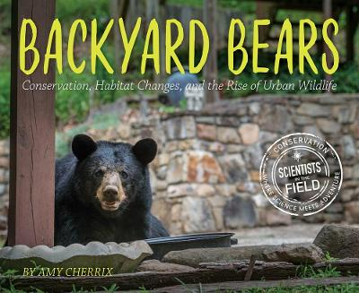 Backyard Bears: Conservation, Habitat Changes and the Rise of Urban Wildlife by Amy Cherrix