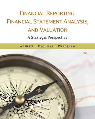 Financial Reporting, Financial Statement Analysis and Valuation by Stephen Baginski