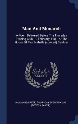 Man and Monarch by Mr William Everett