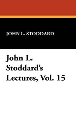 John L. Stoddard's Lectures, Vol. 15 book