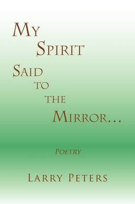 My Spirit, Said to the Mirror. by Larry Peters
