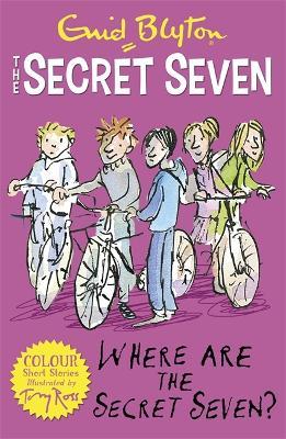 Secret Seven Colour Short Stories: Where Are The Secret Seven? by Enid Blyton