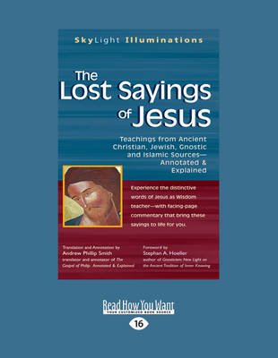 The Lost Sayings of Jesus: Teachings from Ancient Christian, Jewish, Gnostic and Islamic Sources, Annotated & Explained by Hoeller, Andrew Phillip Smith and Stephan A.