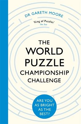 The World Puzzle Championship Challenge: Are You as Bright as the Best? by Dr Gareth Moore