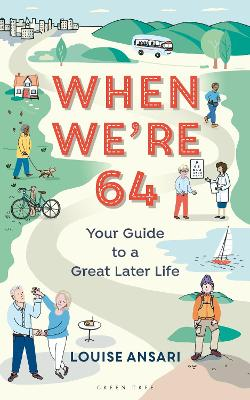 When We're 64: Your Guide to a Great Later Life by Louise Ansari