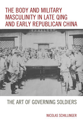 Body and Military Masculinity in Late Qing and Early Republican China book