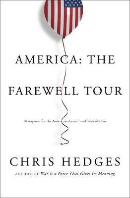America: The Farewell Tour by Chris Hedges