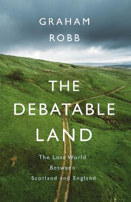 The Debatable Land by Graham Robb