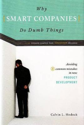 Why Smart Companies Do Dumb Things by Calvin L. Hodock