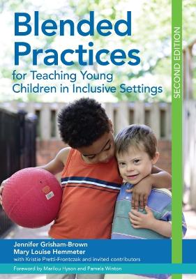 Blended Practices for Teaching Young Children in Inclusive Settings by Jennifer Grisham-Brown