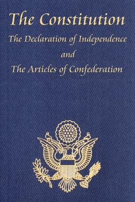 Constitution of the United States of America, with the Bill of Rights and All of the Amendments; The Declaration of Independence; And the Articles by Thomas Jefferson