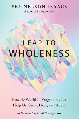 Leap to Wholeness: How the World is Programmed to Help Us Grow, Heal, and Adapt book