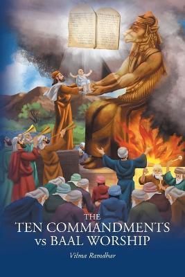 The Ten Commandments vs Baal Worship by Vilma Ramdhar