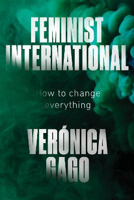 Feminist International: How to Change Everything by Veronica Gago