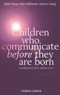 Children Who Communicate Before They are Born by Dietrich Bauer