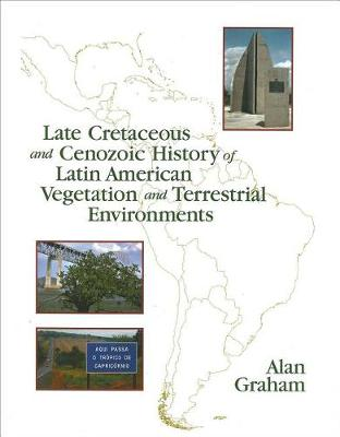 Late Cretaceous and Cenozoic History of Latin American Vegetation and Terrestrial Environments by Alan Graham