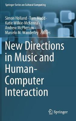 New Directions in Music and Human-Computer Interaction by Simon Holland