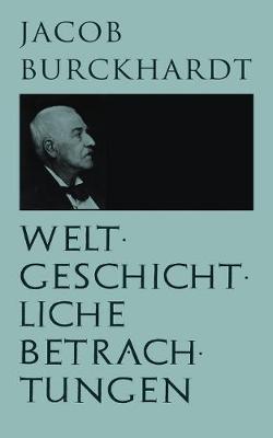Weltgeschichtliche Betrachtungen:  ber Studium der Geschichte by Jacob Burckhardt