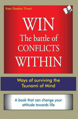 Win the Battle of Conflicts within by Ram Shanker Tiwari