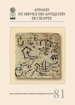 Annales Du Service Des Antiquites De L'Egypte  v. 81 by Supreme Council of Antiquities