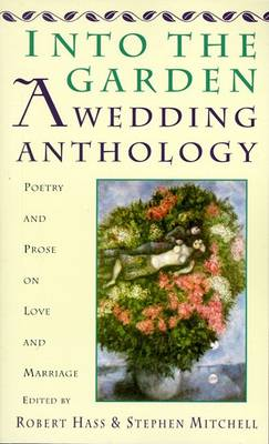 Into The Garden - A Wedding Anth by Robert Hass