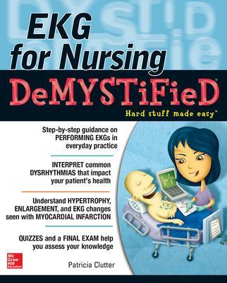 EKG's for Nursing Demystified by Patricia Clutter