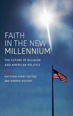 Faith in the New Millennium by Darren Dochuk
