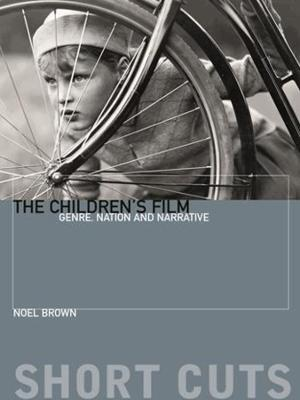 The Children's Film: Genre, Nation, and Narrative by Noel Brown
