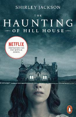 The Haunting of Hill House: Now the Inspiration for a New Netflix Original Series by Shirley Jackson
