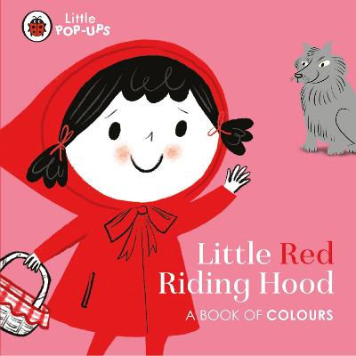 Little Pop-Ups: Little Red Riding Hood: A Book of Colours by Nila Aye