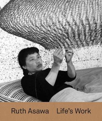Ruth Asawa: Life's Work by Tamara Schenkenberg
