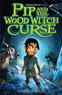 Spindlewood: Pip and the Wood Witch Curse by Chris Mould