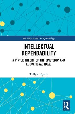 Intellectual Dependability: A Virtue Theory of the Epistemic and Educational Ideal book