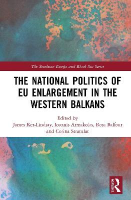The National Politics of EU Enlargement in the Western Balkans book
