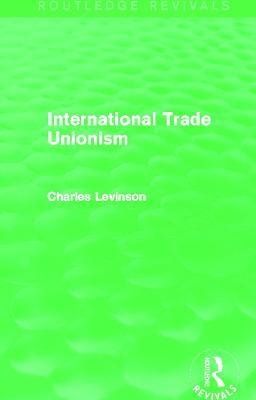 International Trade Unionism by Charles Levinson