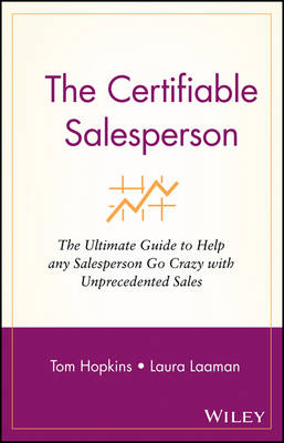 The Certifiable Salesperson: The Ultimate Guide to Help Any Salesperson Go Crazy with Unprecedented Sales! by Tom Hopkins