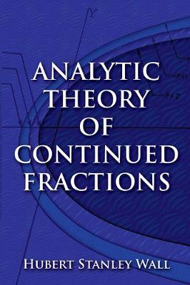 Analytic Theory of Continued Fractions by Hubert Wall