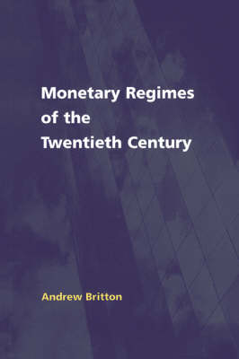 Monetary Regimes of the Twentieth Century by Andrew J. C. Britton